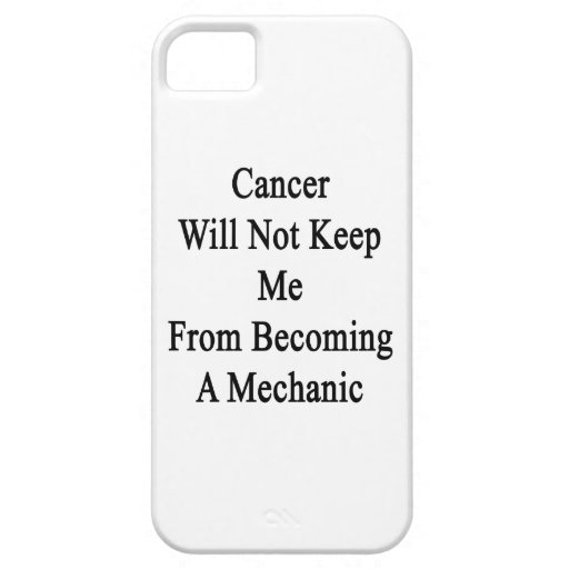 Cancer Will Not Keep Me From Becoming A Mechanic iPhone 5/5S Covers