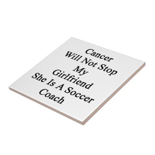 Cancer Will Not Stop My Girlfriend She Is A Soccer Tiles