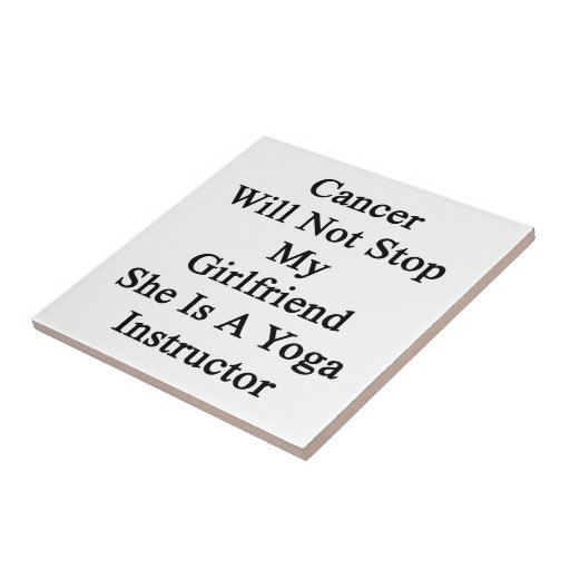 Cancer Will Not Stop My Girlfriend She Is A Yoga I Ceramic Tile