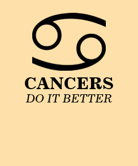Cancers Do It Better Tshirt