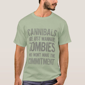Cannibals Wannabe Zombies T-Shirt