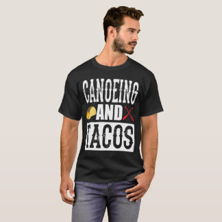 Canoeing and Tacos Funny Taco T-Shirt