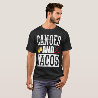 Canoes and Tacos Funny Taco T-Shirt