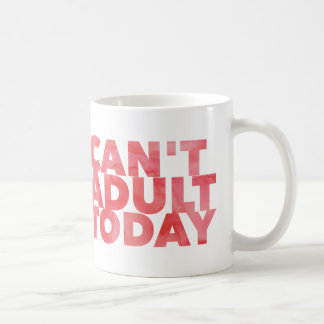 Can't Adult Today White 11 oz Classic Mug
