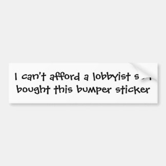 Can't afford a Lobbyist Bumper Sticker