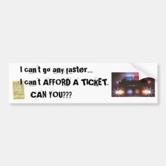 Can't Afford a Ticket! Bumper Sticker