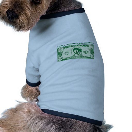 Cant Afford Liberal Pet Tshirt