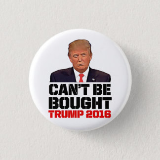 Can't Be Bought Funny Pro Donald Trump 2016 1 Inch Round Button
