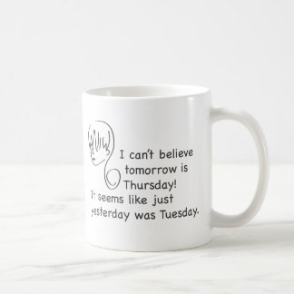 Can't Believe Yesterday Was Tuesday Mug