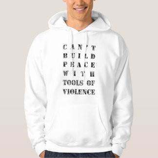 Can't build peace with tools of violence hooded pullover