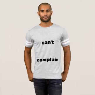 Can't Complain T-Shirt