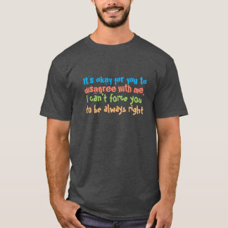 can't force you to be always right funny t-shirt