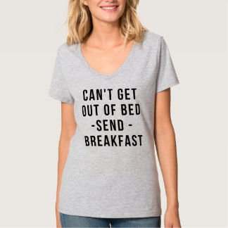 CAN'T GET OUT OF BED SEND BREAKFAST T-Shirt