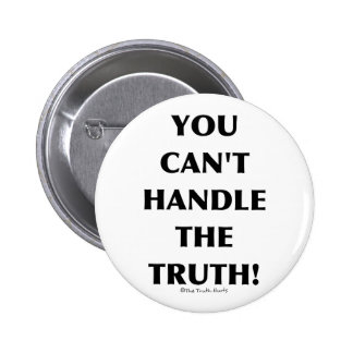 Can't Handle The Truth 2 Inch Round Button
