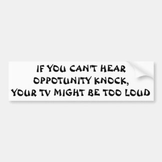 Can't Hear Opportunity Knock  Fortune Cookie Style Bumper Sticker