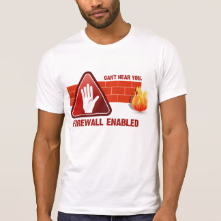 Can't hear you. Firewall Enabled Tee Shirt