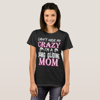 Cant Hide My Crazy Im A Hang Gliding Mom T-Shirt