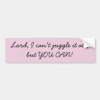 Can't juggle it all, but YOU CAN! Bumper Sticker