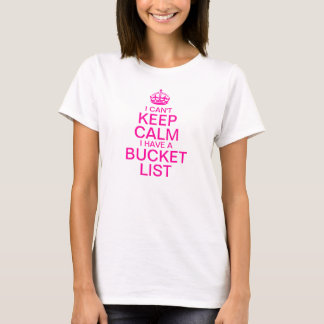 Can't Keep Calm I Have a Bucket List T-Shirt