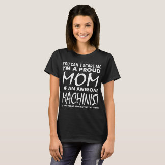 Cant Scare Me Proud Mom Awesome Machinist T-Shirt
