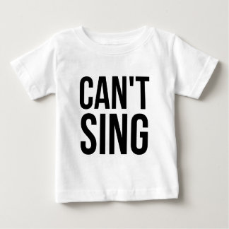 Can't Sing Baby T-Shirt