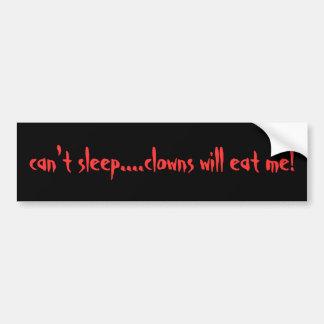 can't sleep....clowns will eat me! bumper sticker