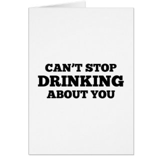 Can't Stop Drinking About You Card