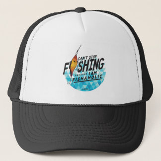 CAN'T STOP FISHING BECAUSE I'M FISHAHOLIC Hat