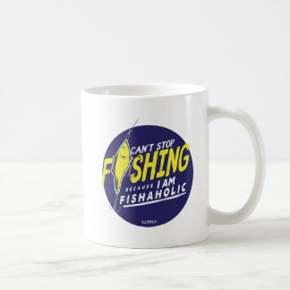 CAN'T STOP FISHING BECAUSE I'M FISHAHOLIC Mug