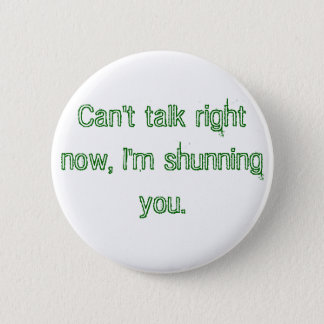 Can't talk right now, I'm shunning you. 2 Inch Round Button