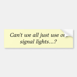 Can't we all just use our signal lights...? bumper sticker