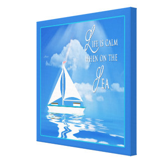 CANVAS- LIFE IS CALM WHEN ON THE SEA - SAILBOAT GALLERY WRAPPED CANVAS