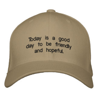 Cap saying it is good day to be friendly & hopeful embroidered hats