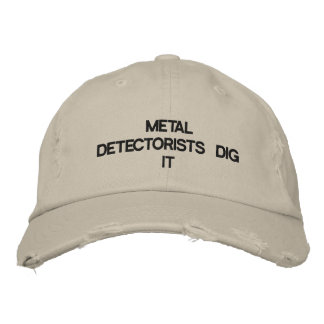 Cap with METAL DETECTORISTS DIG IT on the front. Embroidered Baseball Caps