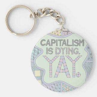 Capitalism is Dying. Yay. - Cranky Activist Humor Keychain