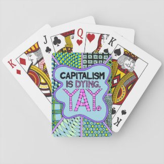 Capitalism is Dying. Yay - Cynical Playing Cards