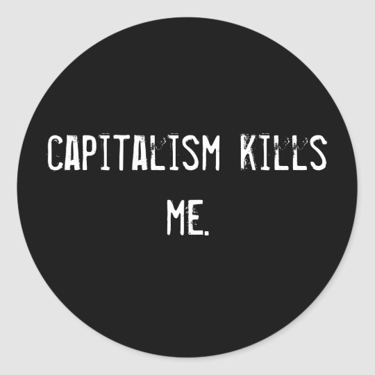 capitalism kills me. classic round sticker