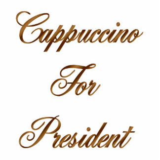 Cappuccino For President Standing Photo Sculpture