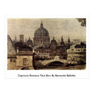 Capriccio Romano Titus Bow By Bernardo Bellotto Postcard