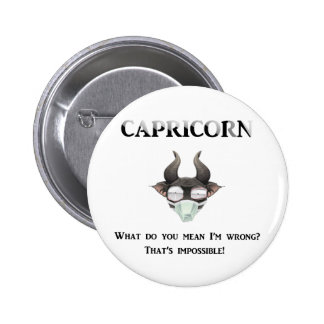 Capricorn: Wrong? Impossible. 2 Inch Round Button