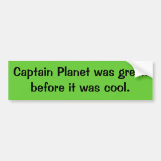 Captain Planet was green before it was cool. Bumper Sticker