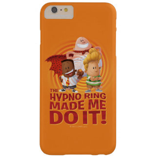 Captain Underpants | The Hypno Ring Made Me Do It Barely There iPhone 6 Plus Case