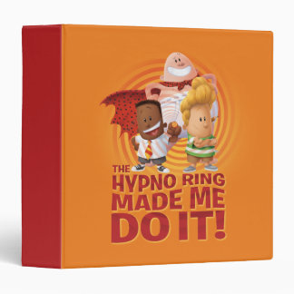 Captain Underpants | The Hypno Ring Made Me Do It Vinyl Binders