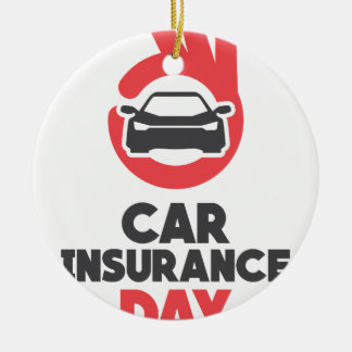 Car Insurance Day - Appreciation Day Ceramic Ornament