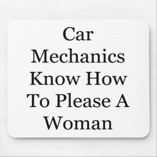 Car Mechanics Know How To Please A Woman Mouse Pad