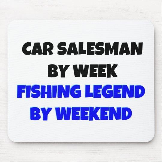 Car Salesman by Week Fishing Legend By Weekend Mouse Pad