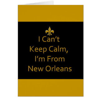 "Card ""I Can't Keep Calm, I'm From New Orleans"""