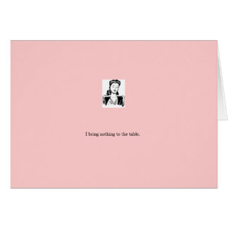 "card: pink ""I bring nothing to the table"" Card"