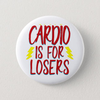Cardio is for losers 2 inch round button