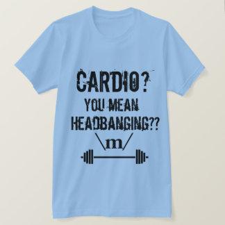 Cardio? You Mean Headbanging? T-Shirt